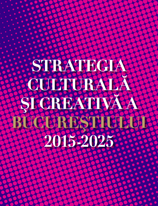 Lansare Strategia culturala si creativa a Bucurestiului 2015-2025