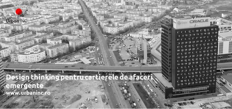 Design thinking pentru cartierele de afaceri din nordul Bucureștiului