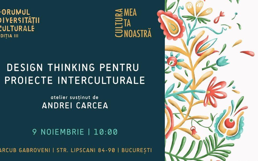 Atelier de design thinking pentru proiecte interculturale @ Forumul Diversității Culturale III